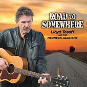 Play & Download Road to Somewhere by Lloyd Tosoff and The Redneck Allstars | Napster