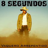 Play & Download Vaquero Arrepentido by 8 Segundos | Napster