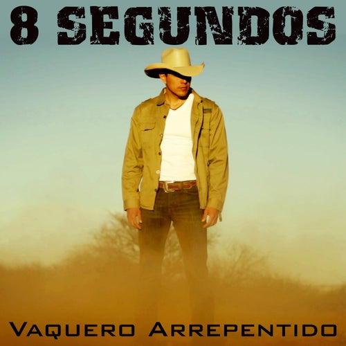 Play & Download Vaquero Arrepentido by 8 Segundos | Napster