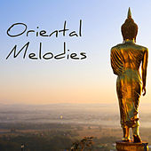 Play & Download Oriental Melodies - Asian Zen Music for Relaxation, Tai Chi, Yoga Meditation and Massage Background by Oriental Music Collective | Napster