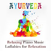 Ayurveda: Relaxing Piano Music and Lullabies for Relaxation, Sleep, Relax, Yoga and Meditation with Nature Sounds and Natural White Noise by Various Artists