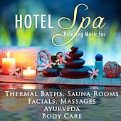 Hotel Spa in Italy - The Best Relaxing Music with Nature Sounds for Spas and Wellness Centers in Abano Terme for Thermal Baths, Sauna Rooms, Facials, Massage Therapy, Ayurvedic Medicine, Panchakarma, Hot Stones and Body Care for your Health by Various Artists