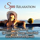 Spa Relaxation: Relaxing Music for Spa Treatments, Massages, Thermal Pool, Sauna, Hammam and Ayurveda by Various Artists