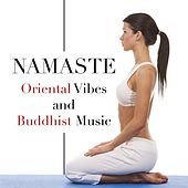 Play & Download Namaste - Oriental Vibes and Buddhist Music for Prolonged Moments of Relaxation to Take a Break from What is Stressing you Out and Get Enough Sleep by Various Artists | Napster