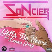 Gotta Be Yours (feat. Lanae Gray) by Soncier