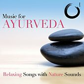 Play & Download Music for Ayurveda: Relaxing Songs with Nature Sounds for Deep Relaxation by Various Artists | Napster