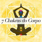 7 Chakras do Corpo - Como Abrir Seus Chakras by Various Artists