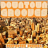 Play & Download Downtown Grooves (Deephouse Session) by Various Artists | Napster