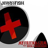 Play & Download My Friend Jim (feat. Booka Brass) by Jerry Fish | Napster