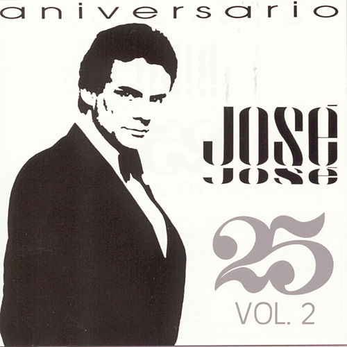 Play & Download Aniversario 25 Anos Vol. 2 by Jose Jose | Napster