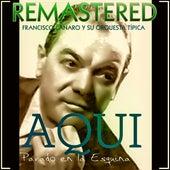 Play & Download Aquí parado en la esquina by Francisco Canaro Y Su Orquesta Típica | Napster