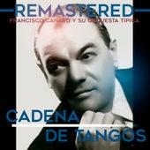 Play & Download Cadena de tangos by Francisco Canaro Y Su Orquesta Típica | Napster