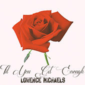 Till You Get Enough by Lorence Michaels