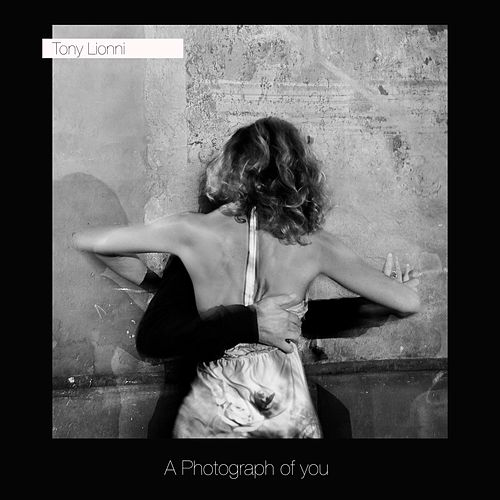 Play & Download A Photograph of You by Tony Lionni | Napster
