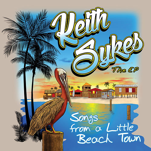 Play & Download Songs from a Little Beach Town by Keith Sykes | Napster