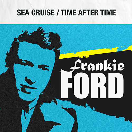 Sea Cruise / Time After Time by Frankie Ford