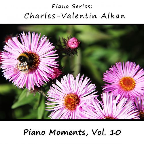 Play & Download Charles-Valentin Alkan: Piano Moments, Vol. 10 by James Wright Webber | Napster