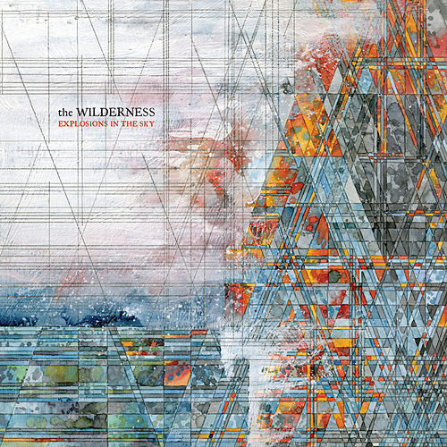 Play & Download The Wilderness by Explosions In The Sky | Napster
