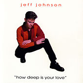 Play & Download How Deep Is Your Love by Jeff Johnson (WA) | Napster