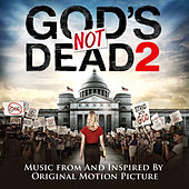 Play & Download God's Not Dead 2 (Music from and inspired by the Original Motion Picture) by Various Artists | Napster