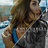 Play & Download Cómo Decirle by Kany García | Napster