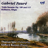 Play & Download Fauré: Cello Sonatas Op. 109 and 117, Sicilienne, Elégie by Thomas Igloi | Napster