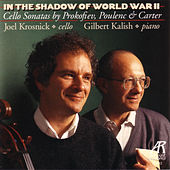 In The Shadow Of World War II: Cello Sonatas by Prokofiev, Poulenc & Carter by Joel Krosnick