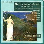 Play & Download Llobet / Tàrrega / Arcas / Aguado / Antonio José: Spanish Music for Guitar by Carles Trepat | Napster