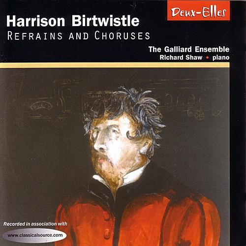 Play & Download Harrison Birtwistle: Refrains and Choruses by The Galliard Ensemble | Napster