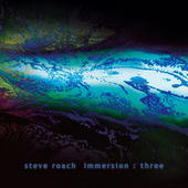 Immersion : Three by Steve Roach