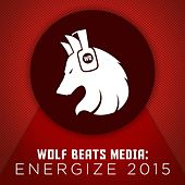 Play & Download Wolf Beats Media: Energize 2015 by Various Artists | Napster