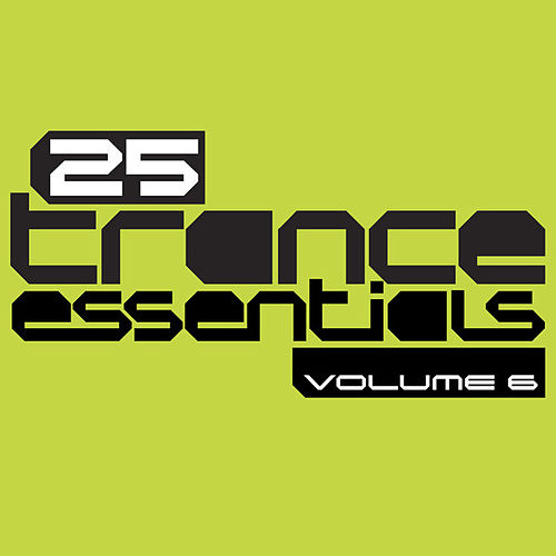 Play & Download 25 Trance Essentials, Vol. 6 by Various Artists | Napster