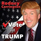 Vote for Trump by Rodney Carrington