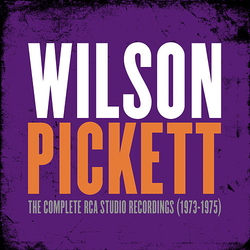 The Complete RCA Studio Recordings (1973-1975) by Wilson Pickett