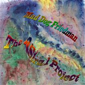 The Astral Project by Mad Dog Friedman