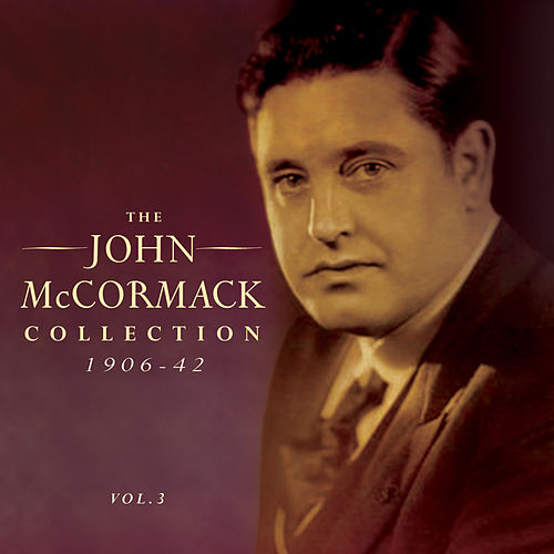 Play & Download The John Mccormack Collection 1906-42, Vol. 3 by John McCormack | Napster