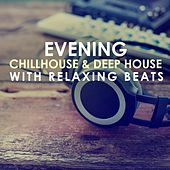 Play & Download Evening Chillhouse & Deep House with Relaxing Beats by Various Artists | Napster