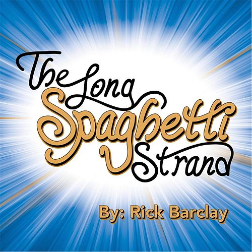 Play & Download The Long Spaghetti Strand by Rick Barclay | Napster