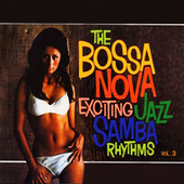 Play & Download The Bossa Nova Exciting Jazz Samba Rhythms, Vol. 3 by Various Artists | Napster