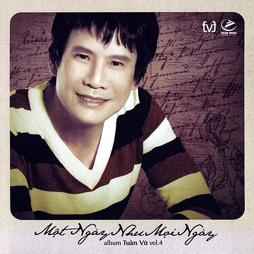 Play & Download Mot Ngay Nhu Moi Ngay, Vol. 4 by Tuan Vu | Napster