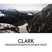 Strangled To Death In A Public Toilet von Clark