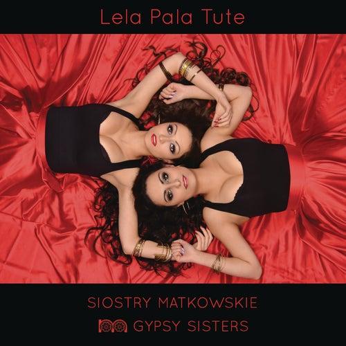 Play & Download Lela Pala Tute by Siostry Matkowskie | Napster