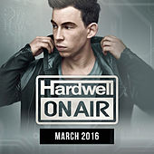 Play & Download Hardwell On Air March 2016 by Various Artists | Napster