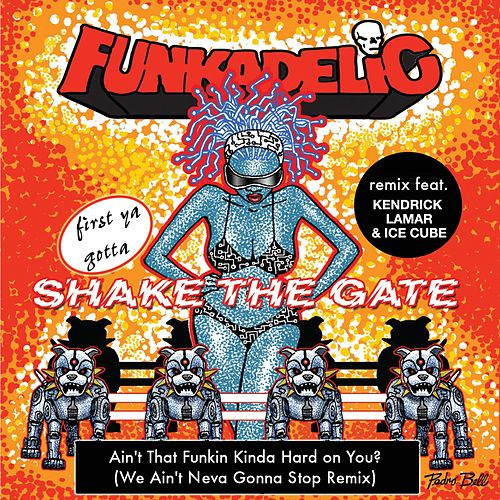 Ain't That Funkin' Kinda Hard on You? (We Ain't Neva Gonna Stop Remix) [feat. Kendrick Lamar & Ice Cube] - Single by Funkadelic