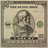 Play & Download I Got My Own Money - Single by Bullyboys | Napster