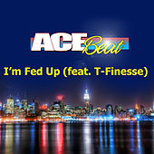 I'm Fed Up (feat. T-Finesse) - Single by Acebeat Music