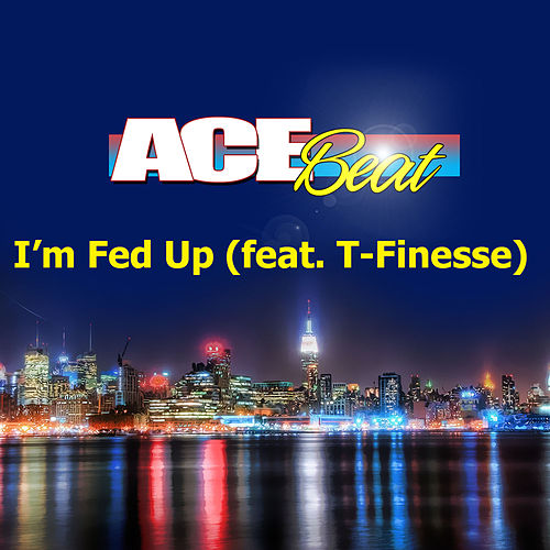 Play & Download I'm Fed Up (feat. T-Finesse) - Single by Acebeat Music | Napster