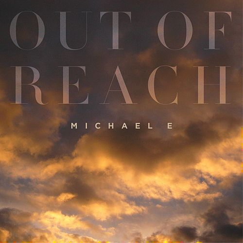Out of Reach by Michael e