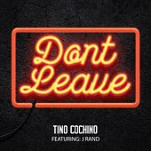 Don't Leave (feat. J Rand) - Single by Tino Cochino