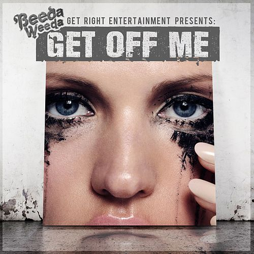 Play & Download Get Off Me - Single by Beeda Weeda | Napster